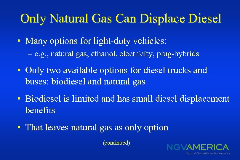 Only Natural Gas Can Displace Diesel • Many options for light-duty vehicles: – e.