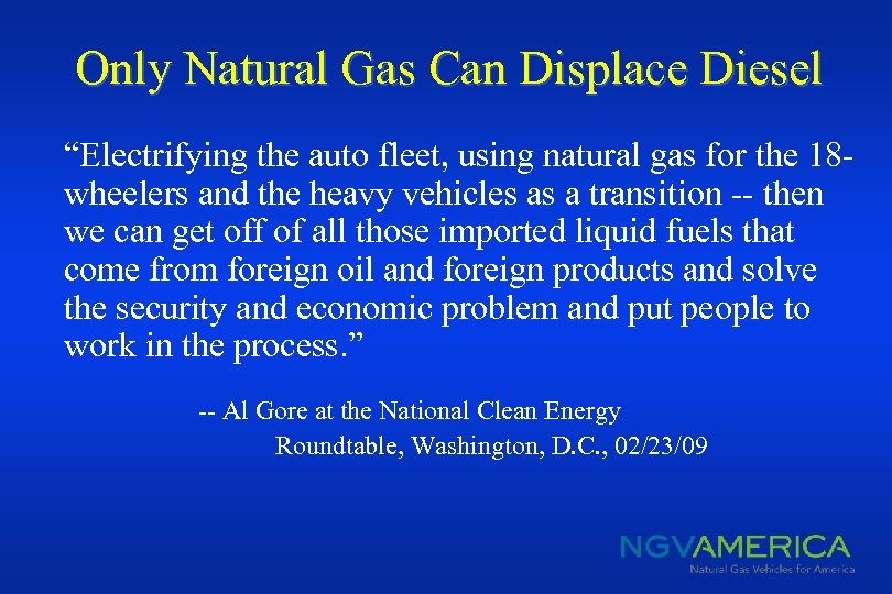 """Only Natural Gas Can Displace Diesel """"Electrifying the auto fleet, using natural gas for"""