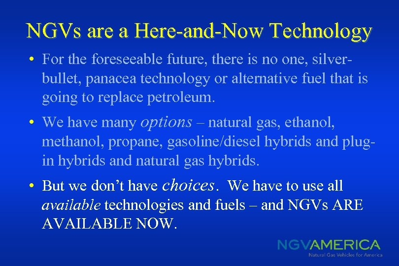NGVs are a Here-and-Now Technology • For the foreseeable future, there is no one,