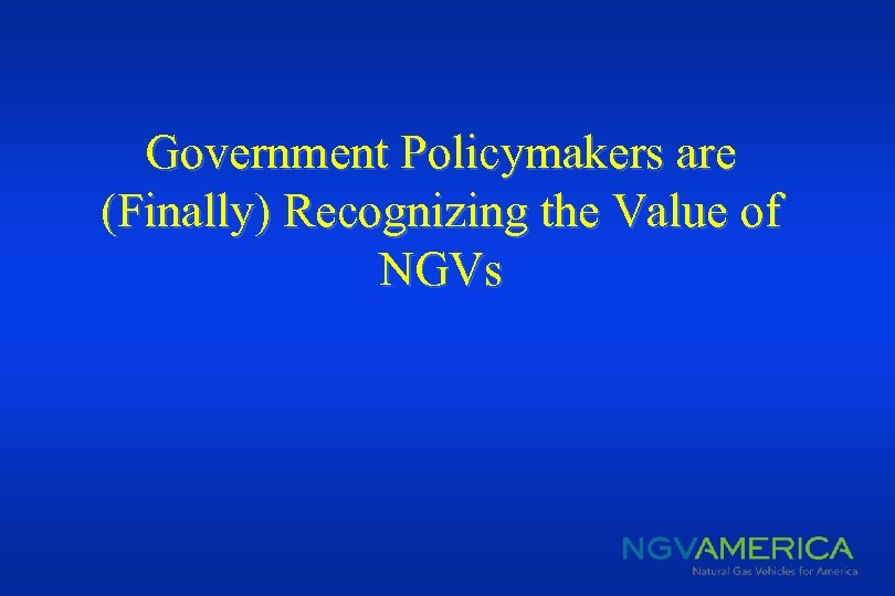 Government Policymakers are (Finally) Recognizing the Value of NGVs