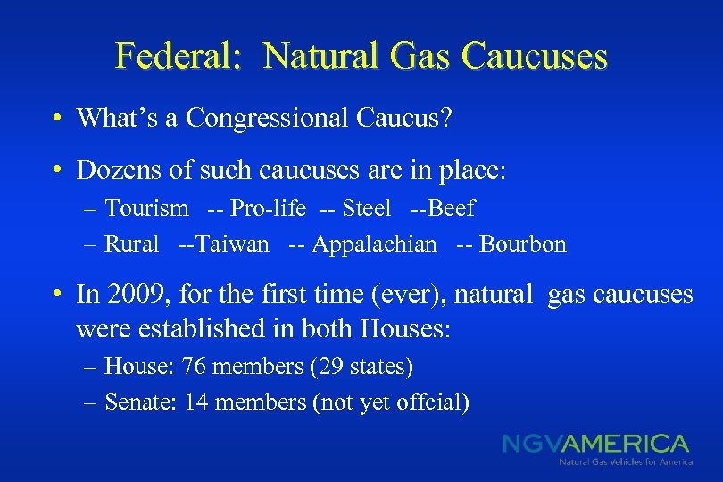 Federal: Natural Gas Caucuses • What's a Congressional Caucus? • Dozens of such caucuses