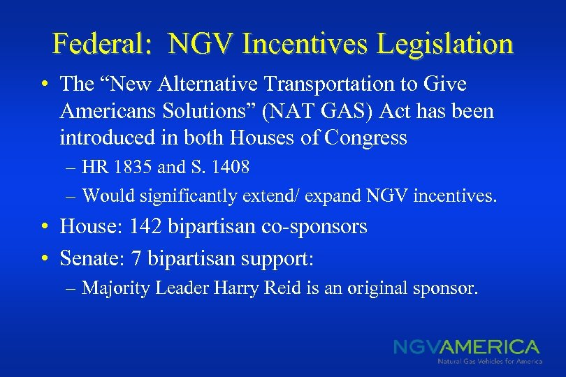 """Federal: NGV Incentives Legislation • The """"New Alternative Transportation to Give Americans Solutions"""" (NAT"""