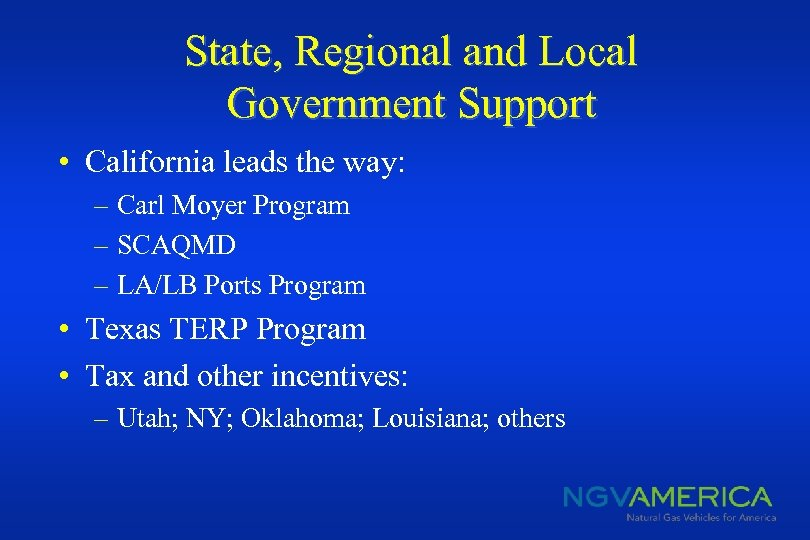 State, Regional and Local Government Support • California leads the way: – Carl Moyer