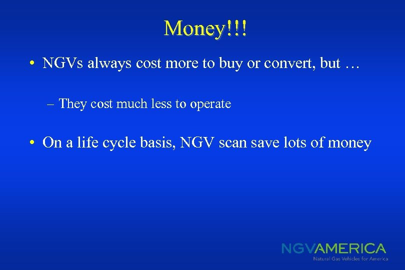 Money!!! • NGVs always cost more to buy or convert, but … – They