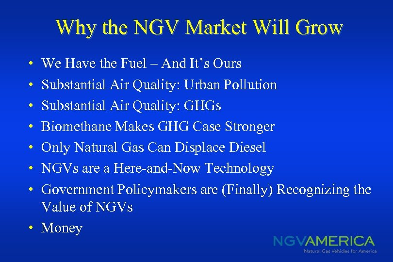 Why the NGV Market Will Grow • • We Have the Fuel – And
