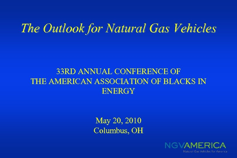 The Outlook for Natural Gas Vehicles 33 RD ANNUAL CONFERENCE OF THE AMERICAN ASSOCIATION