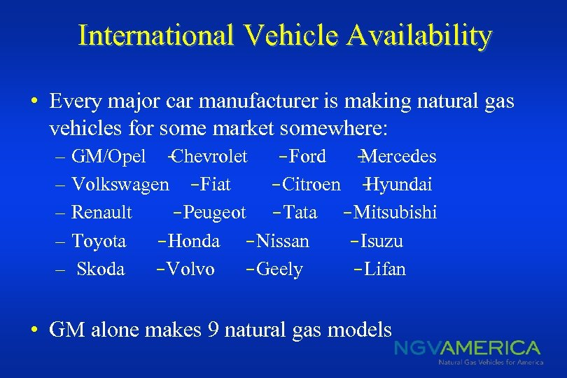 International Vehicle Availability • Every major car manufacturer is making natural gas vehicles for