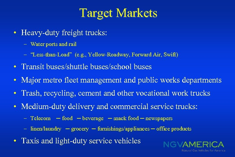 """Target Markets • Heavy-duty freight trucks: – Water ports and rail – """"Less-than-Load"""" (e."""