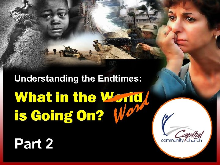 Understanding the Endtimes: What in the World is Going On? Part 2