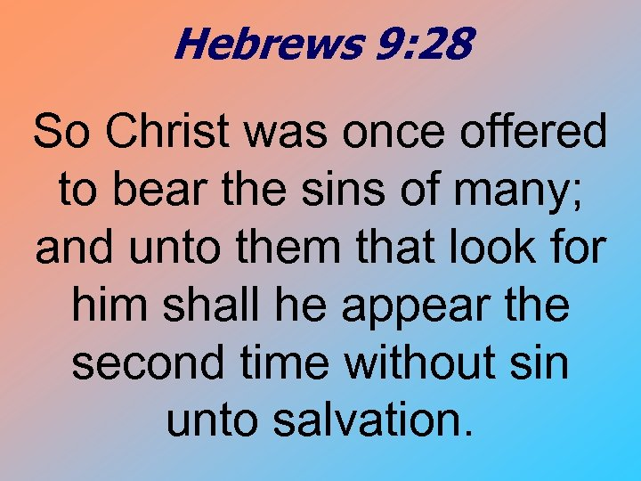 Hebrews 9: 28 So Christ was once offered to bear the sins of many;