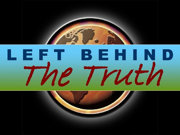 LEFT BEHIND The Truth