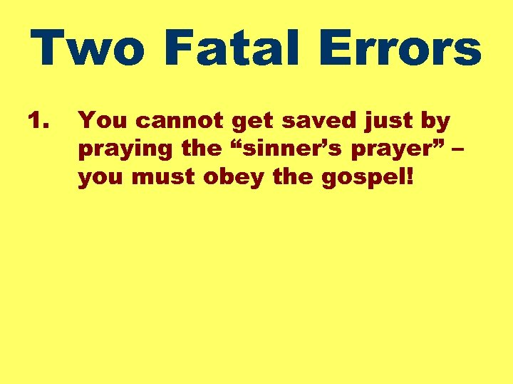 "Two Fatal Errors 1. You cannot get saved just by praying the ""sinner's prayer"""