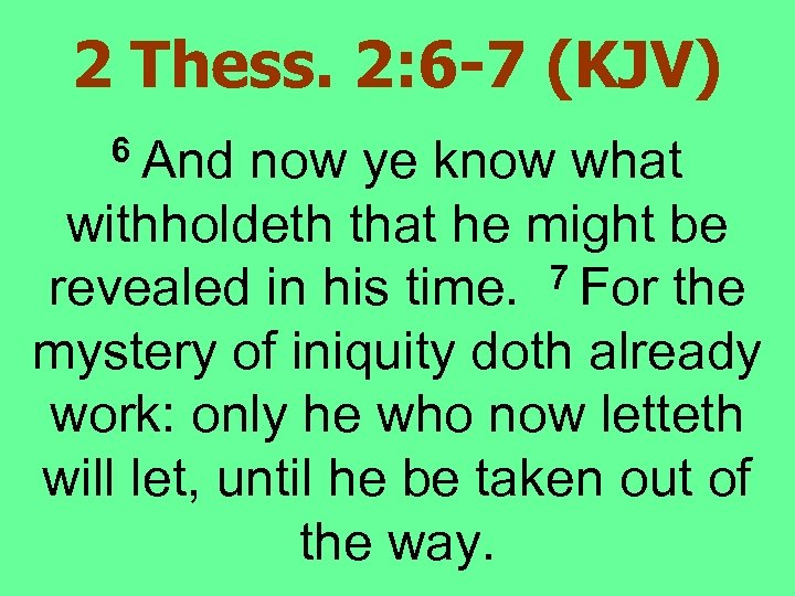 2 Thess. 2: 6 -7 (KJV) 6 And now ye know what withholdeth that