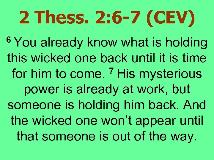 2 Thess. 2: 6 -7 (CEV) 6 You already know what is holding this
