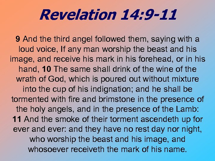 Revelation 14: 9 -11 9 And the third angel followed them, saying with a