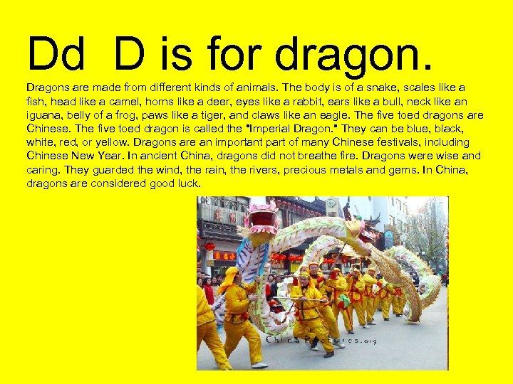 Dd D is for dragon. Dragons are made from different kinds of animals. The