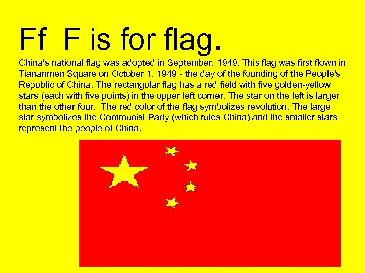 Ff F is for flag. China's national flag was adopted in September, 1949. This