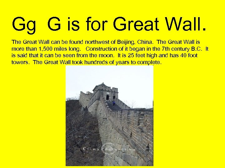 Gg G is for Great Wall. The Great Wall can be found northwest of