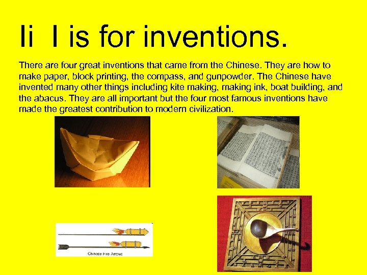 Ii I is for inventions. There are four great inventions that came from the