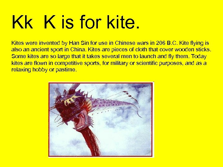 Kk K is for kite. Kites were invented by Han Sin for use in