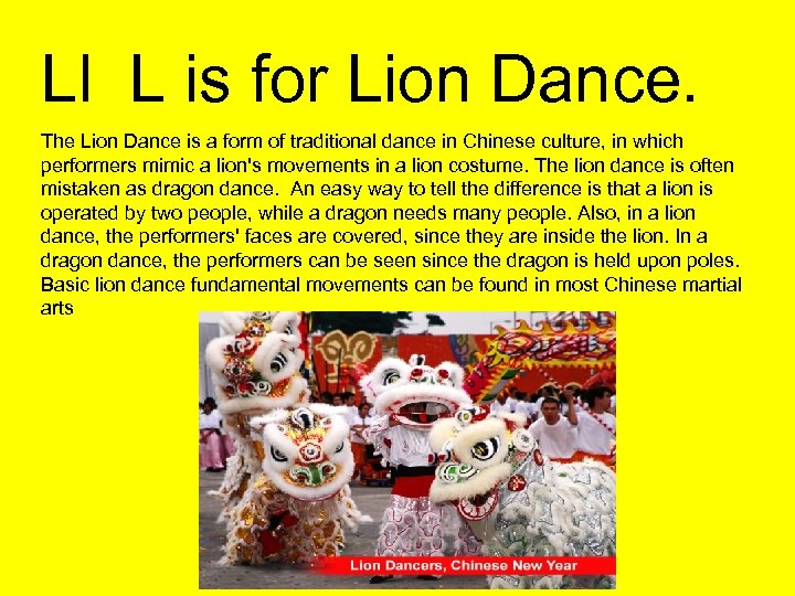 Ll L is for Lion Dance. The Lion Dance is a form of traditional