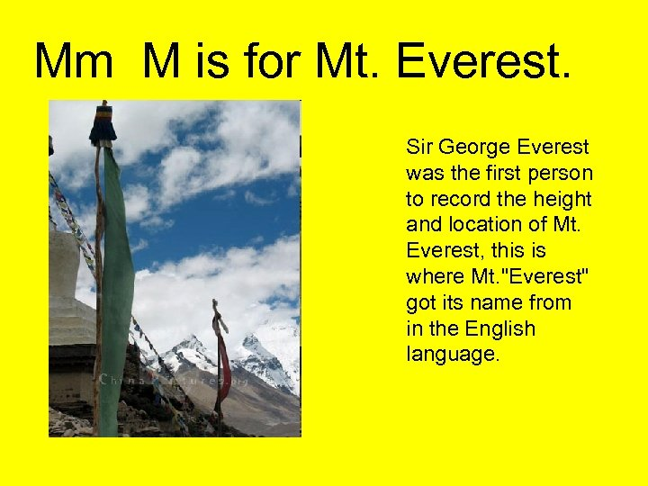 Mm M is for Mt. Everest. Sir George Everest was the first person to