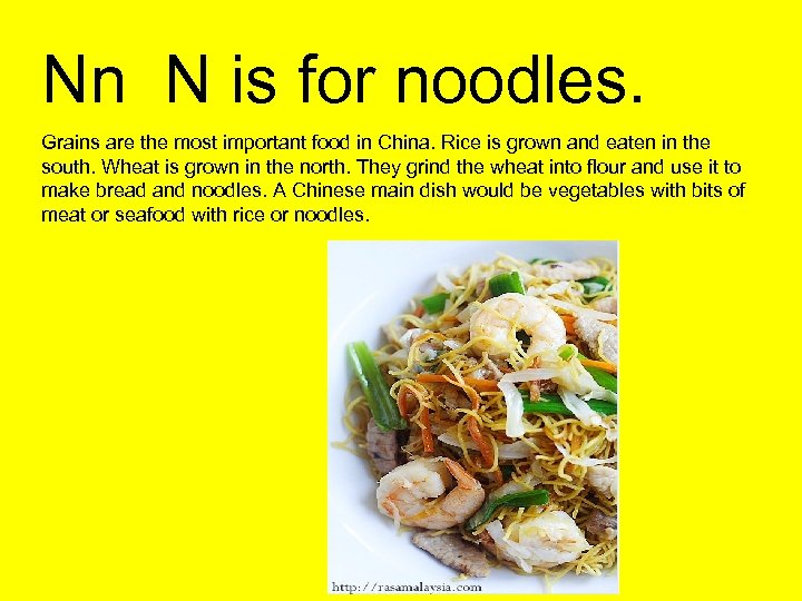 Nn N is for noodles. Grains are the most important food in China. Rice