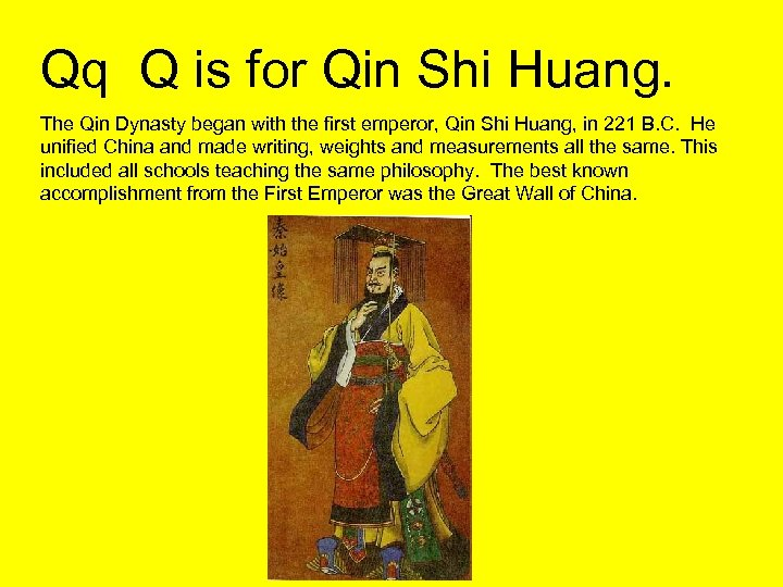 Qq Q is for Qin Shi Huang. The Qin Dynasty began with the first