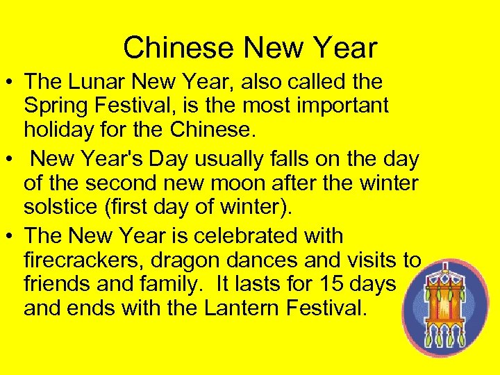 Chinese New Year • The Lunar New Year, also called the Spring Festival, is