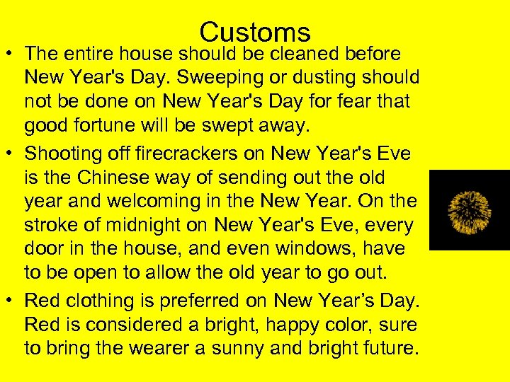 Customs • The entire house should be cleaned before New Year's Day. Sweeping or