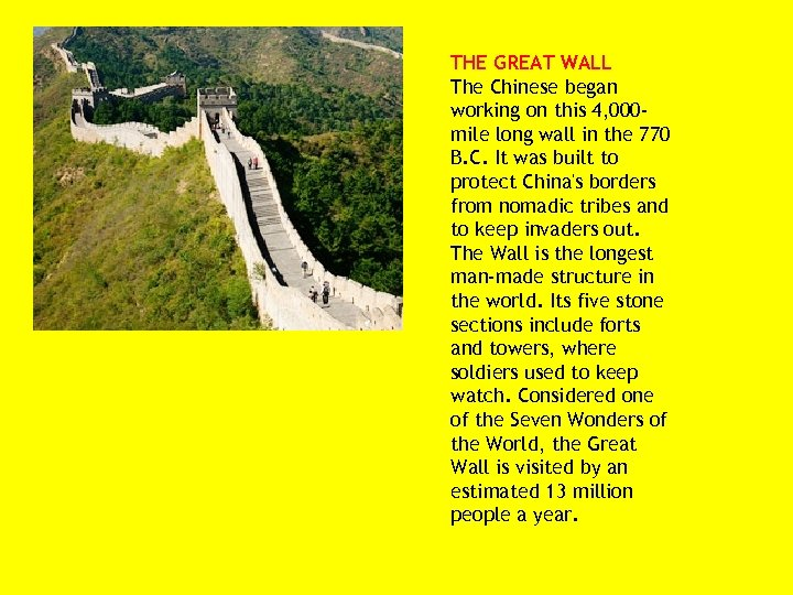 THE GREAT WALL The Chinese began working on this 4, 000 mile long wall