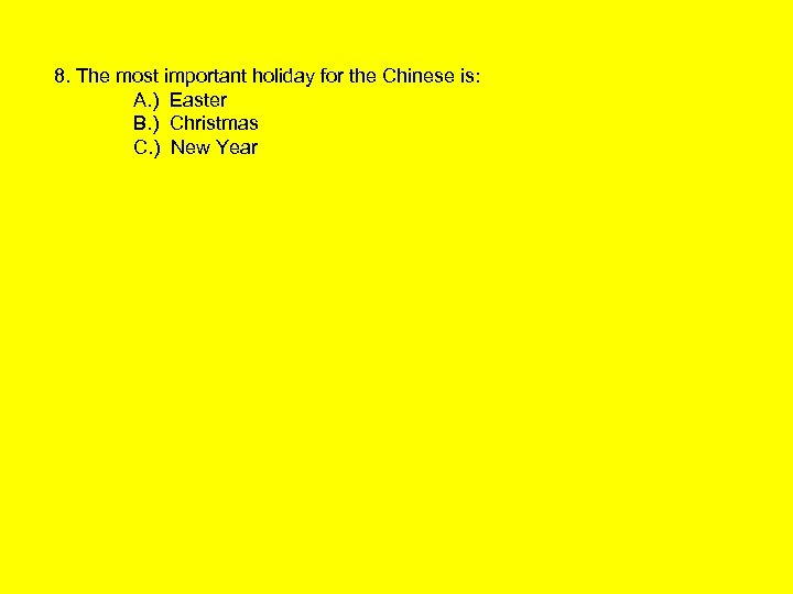 8. The most important holiday for the Chinese is: A. ) Easter B. )
