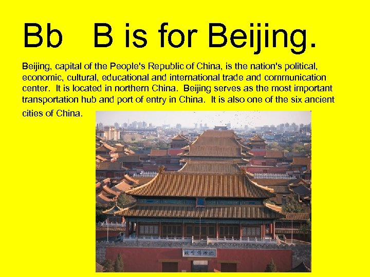 Bb B is for Beijing, capital of the People's Republic of China, is the