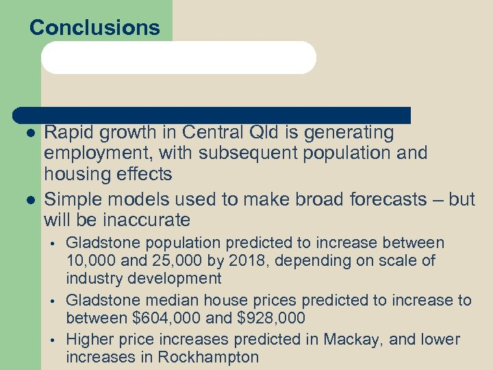 Conclusions l l Rapid growth in Central Qld is generating employment, with subsequent population