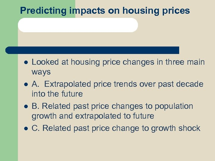 Predicting impacts on housing prices l l Looked at housing price changes in three