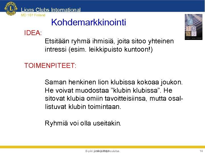Lions Clubs International MD 107 Finland Kohdemarkkinointi IDEA: Etsitään ryhmä ihmisiä, joita sitoo yhteinen