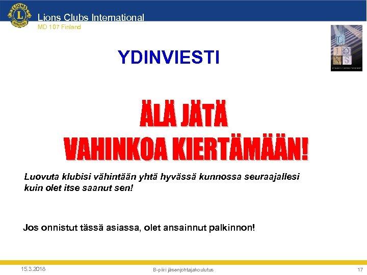 Lions Clubs International MD 107 Finland YDINVIESTI Luovuta klubisi vähintään yhtä hyvässä kunnossa seuraajallesi