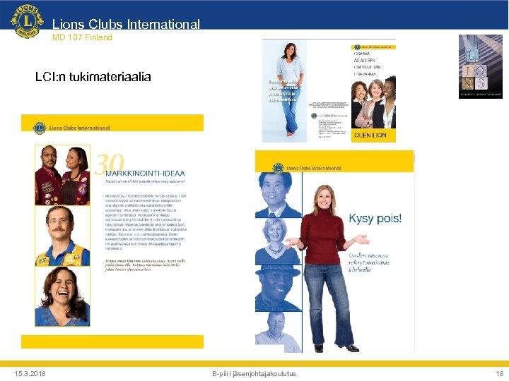 Lions Clubs International MD 107 Finland LCI: n tukimateriaalia 15. 3. 2018 B-piiri jäsenjohtajakoulutus