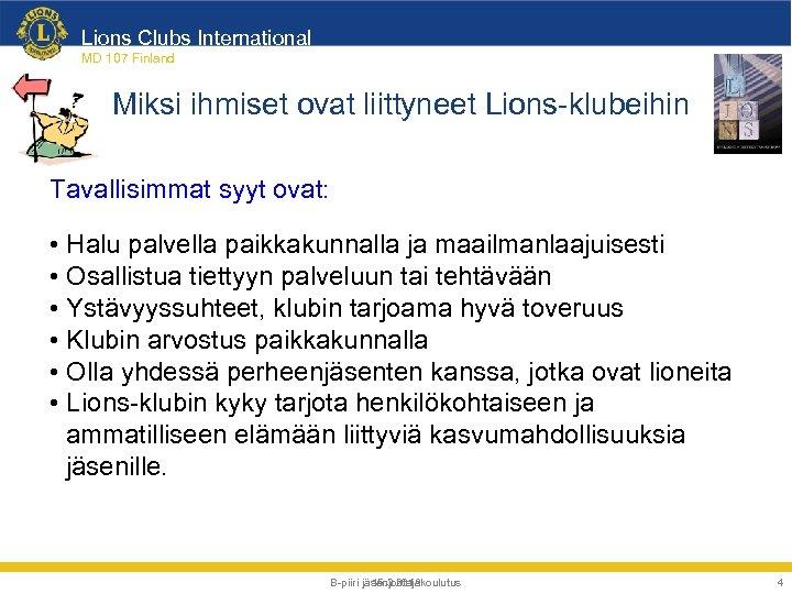 Lions Clubs International MD 107 Finland Miksi ihmiset ovat liittyneet Lions-klubeihin Tavallisimmat syyt ovat: