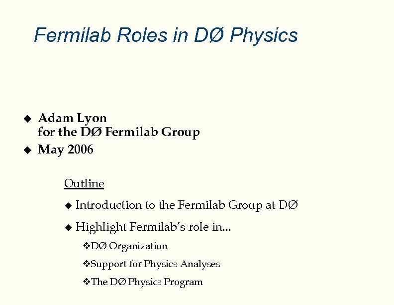 Fermilab Roles in DØ Physics u u Adam Lyon for the DØ Fermilab Group