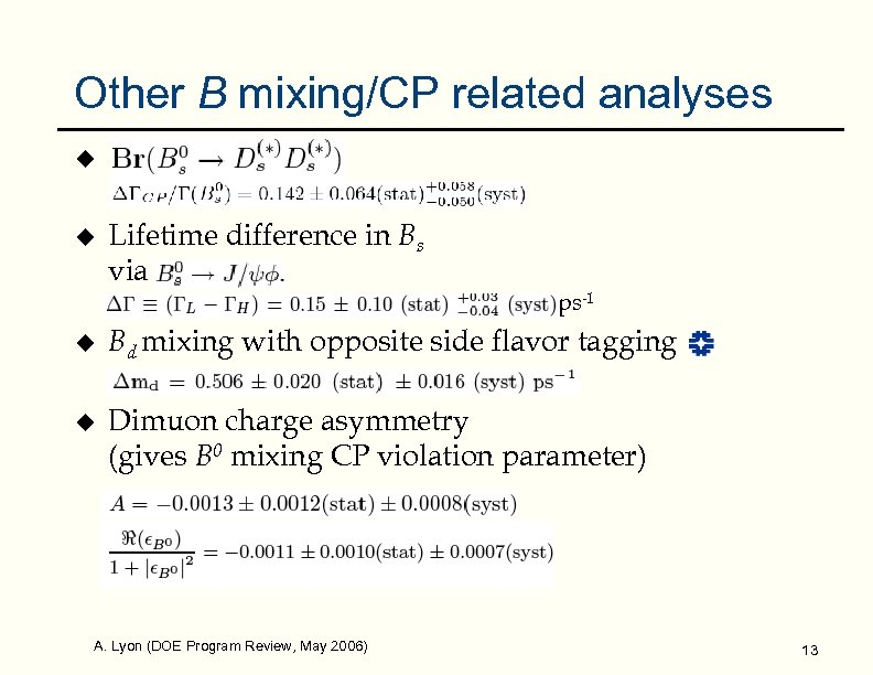 Other B mixing/CP related analyses u u Lifetime difference in Bs via ps-1 u