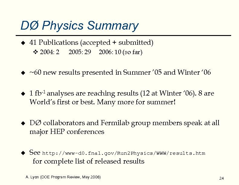 DØ Physics Summary u 41 Publications (accepted + submitted) v 2004: 2 2005: 29