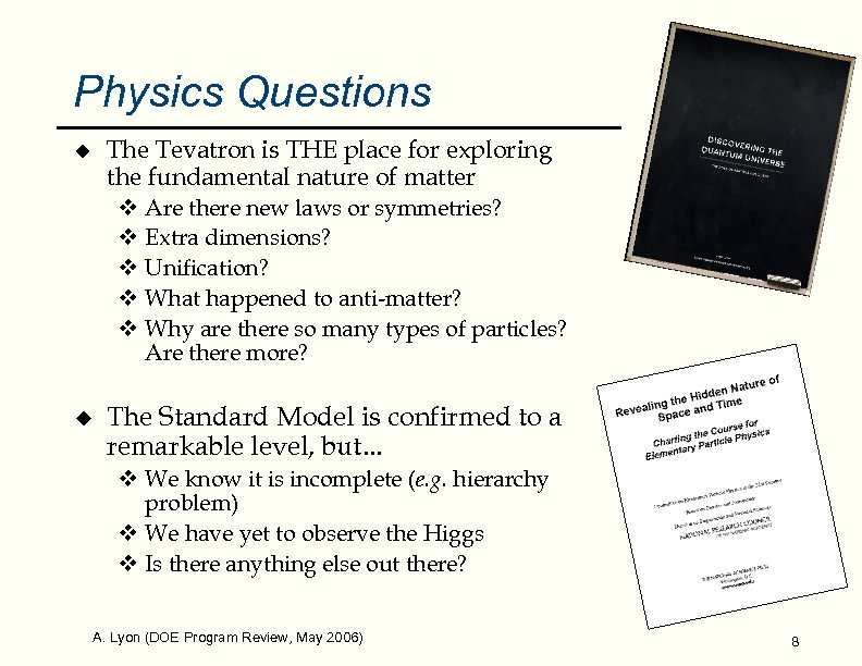 Physics Questions The Tevatron is THE place for exploring the fundamental nature of matter