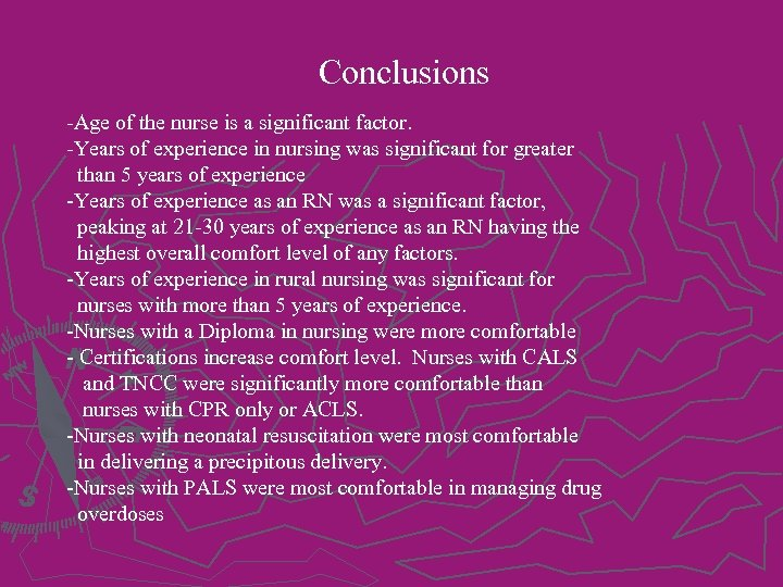 Conclusions -Age of the nurse is a significant factor. -Years of experience in nursing