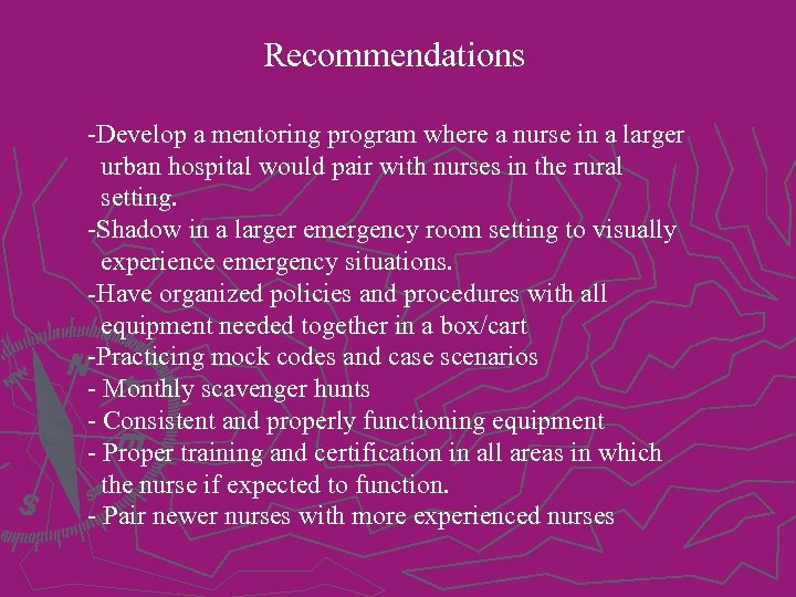 Recommendations -Develop a mentoring program where a nurse in a larger urban hospital would