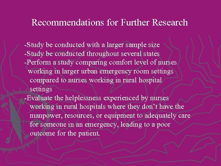 Recommendations for Further Research -Study be conducted with a larger sample size -Study be