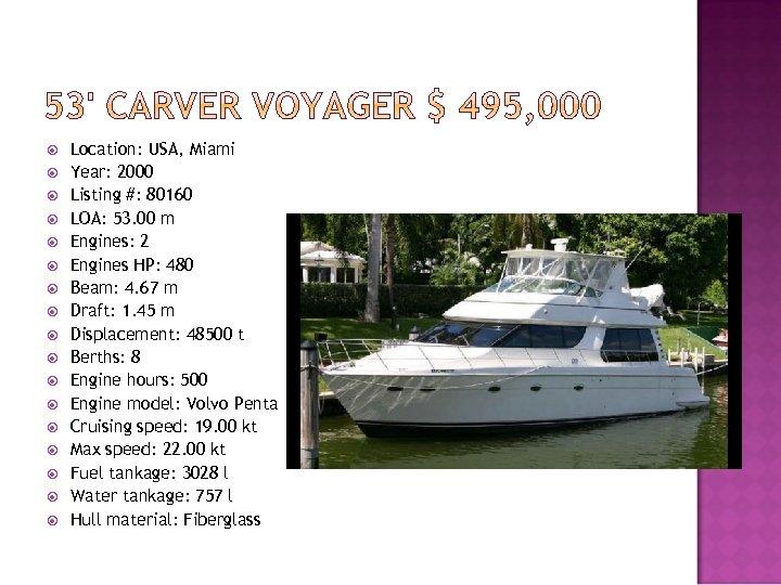 Location: USA, Miami Year: 2000 Listing #: 80160 LOA: 53. 00 m Engines: