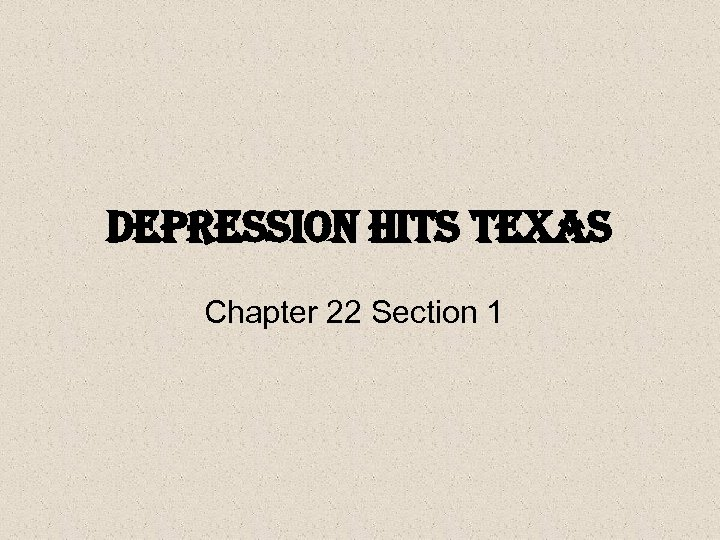 Depression Hits texas Chapter 22 Section 1