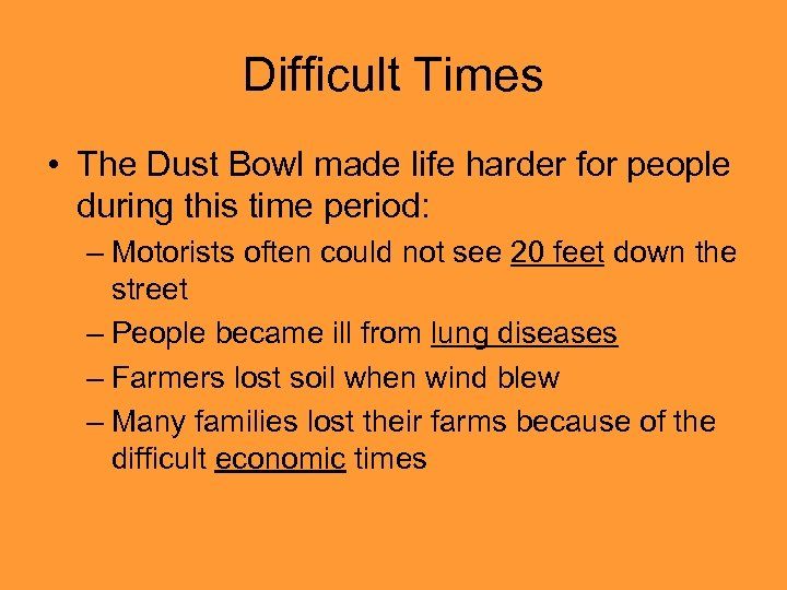 Difficult Times • The Dust Bowl made life harder for people during this time