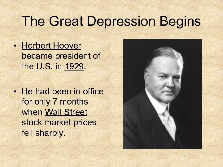 The Great Depression Begins • Herbert Hoover became president of the U. S. in